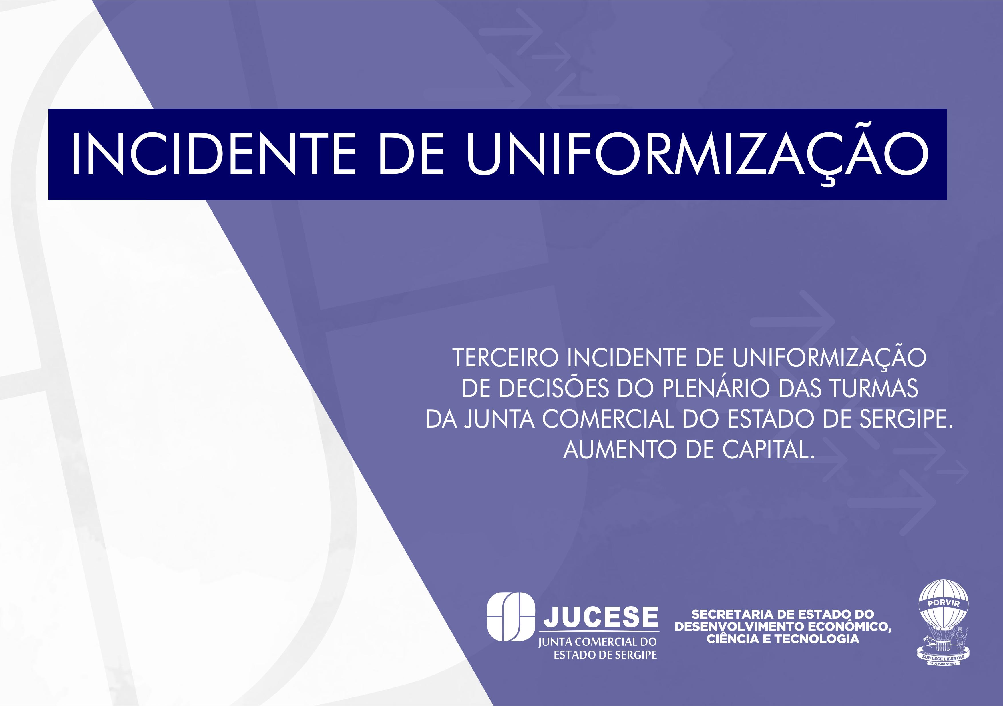TERCEIRO INCIDENTE DE UNIFORMIZAÇÃO DE DECISÕES DO PLENÁRIO DAS TURMAS DA JUNTA COMERCIAL DO ESTADO DE SERGIPE. AUMENTO DE CAPITAL.